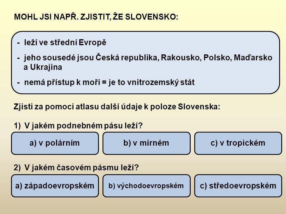 a) západoevropském - leží ve střední Evropě - jeho sousedé jsou Česká republika, Rakousko, Polsko, Maďarsko a Ukrajina - nemá přístup k moři = je to v