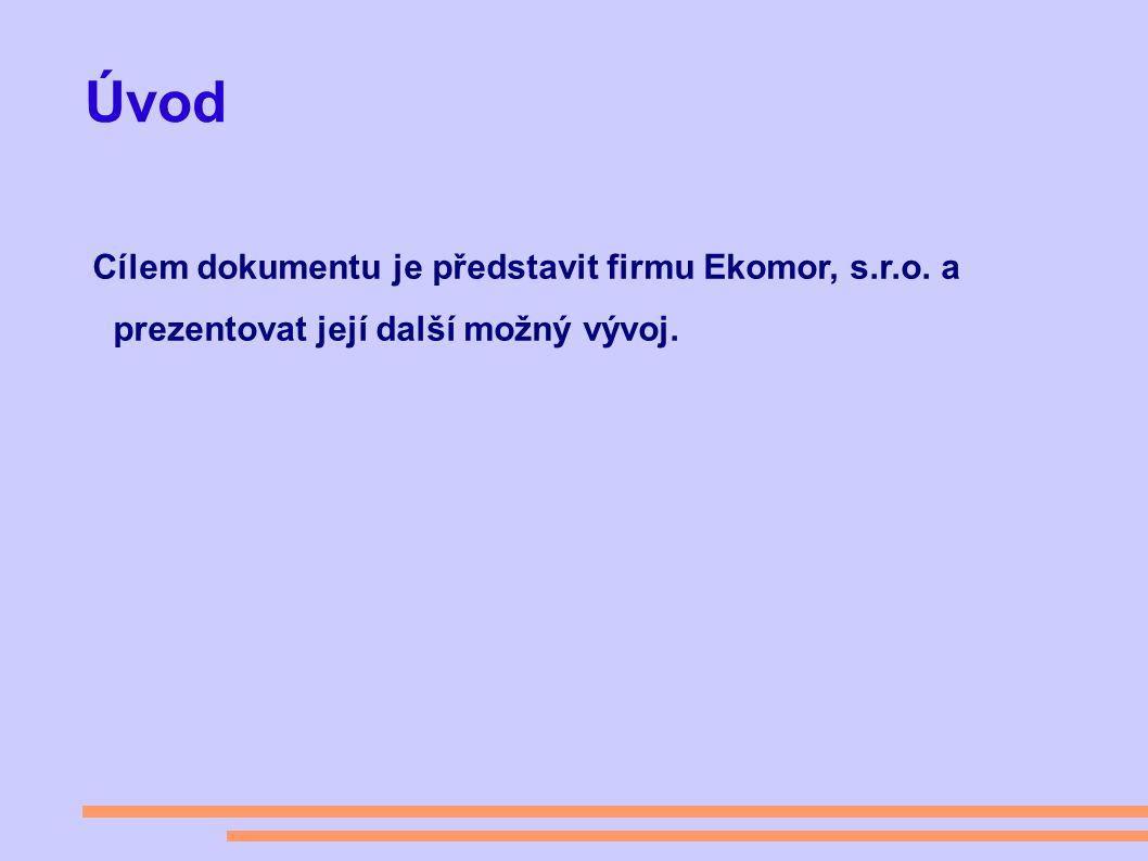 Úvod Cílem dokumentu je představit firmu Ekomor, s.r.o. a prezentovat její další možný vývoj.