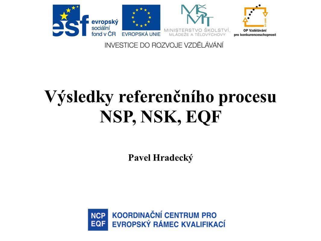 Výsledky referenčního procesu NSP, NSK, EQF Pavel Hradecký