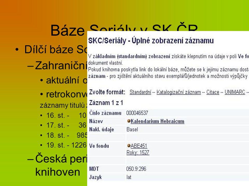 Báze Seriály v SK ČR Dílčí báze Souborného katalogu ČR –Zahraniční periodika aktuální odběr – pravidelná aktualizace retrokonverze lístkového RKZP (E-Ž) záznamy titulů ze 16.