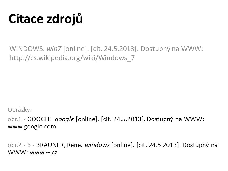 Citace zdrojů WINDOWS. win7 [online]. [cit. 24.5.2013].