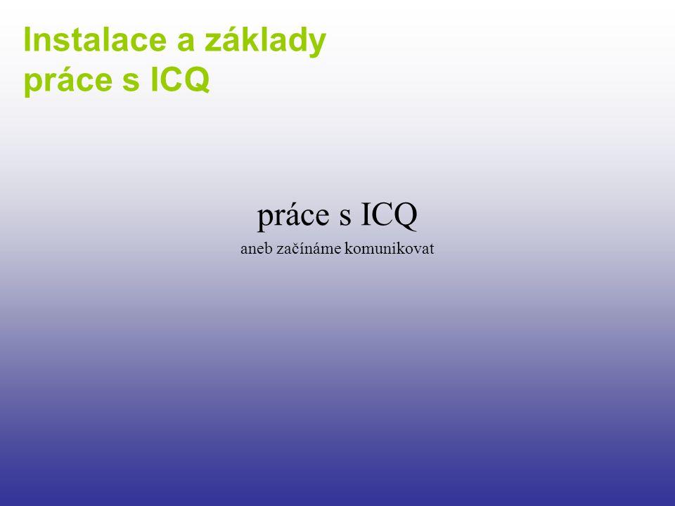 práce s ICQ aneb začínáme komunikovat Instalace a základy práce s ICQ