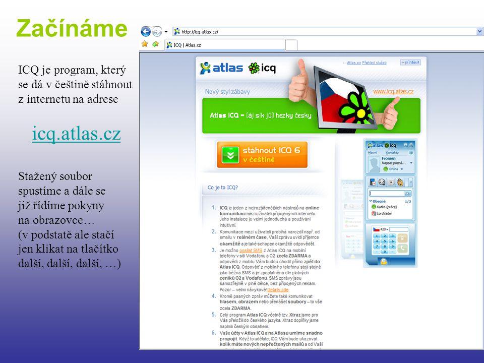 ICQ je program, který se dá v češtině stáhnout z internetu na adrese icq.atlas.cz Stažený soubor spustíme a dále se již řídíme pokyny na obrazovce… (v podstatě ale stačí jen klikat na tlačítko další, další, další, …) Začínáme