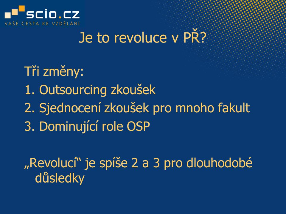 Je to revoluce v PŘ. Tři změny: 1. Outsourcing zkoušek 2.