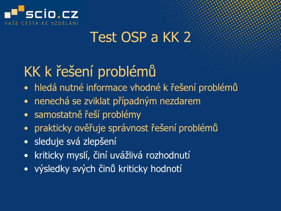 Test OSP a KK 2 KK k řešení problémů hledá nutné informace vhodné k řešení problémů nenechá se zviklat případným nezdarem samostatně řeší problémy prakticky ověřuje správnost řešení problémů sleduje svá zlepšení kriticky myslí, činí uvážlivá rozhodnutí výsledky svých činů kriticky hodnotí