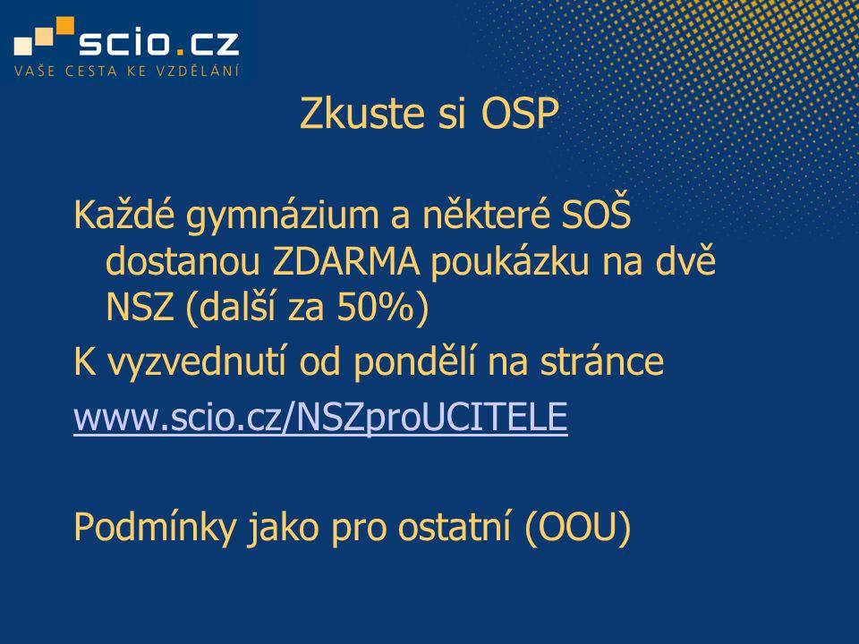Zkuste si OSP Každé gymnázium a některé SOŠ dostanou ZDARMA poukázku na dvě NSZ (další za 50%) K vyzvednutí od pondělí na stránce www.scio.cz/NSZproUCITELE Podmínky jako pro ostatní (OOU)