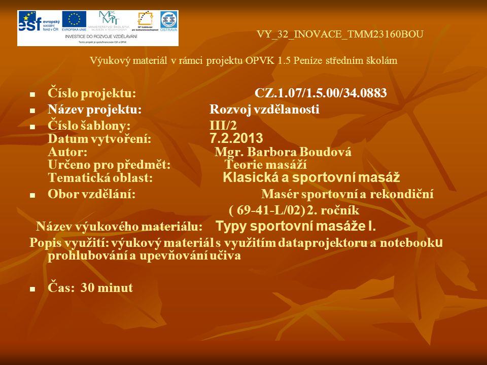 VY_32_INOVACE_TMM23160BOU Výukový materiál v rámci projektu OPVK 1.5 Peníze středním školám Číslo projektu: CZ.1.07/1.5.00/34.0883 Název projektu: Rozvoj vzdělanosti Číslo šablony: III/2 Datum vytvoření: 7.2.2013 Autor: Mgr.