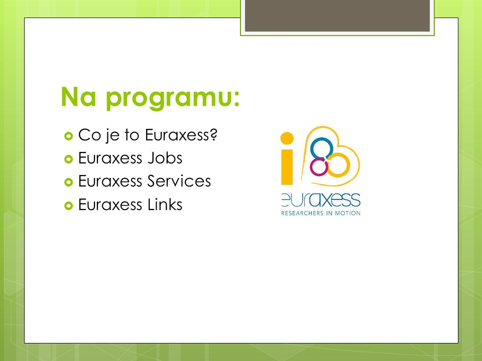 Na programu:  Co je to Euraxess  Euraxess Jobs  Euraxess Services  Euraxess Links