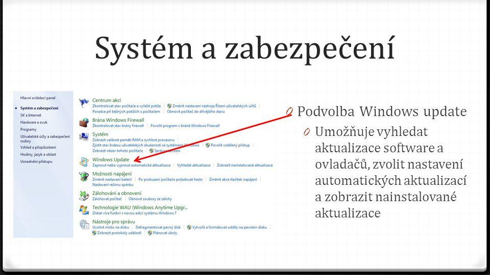 Systém a zabezpečení 0 Podvolba Windows update 0 Umožňuje vyhledat aktualizace software a ovladačů, zvolit nastavení automatických aktualizací a zobra
