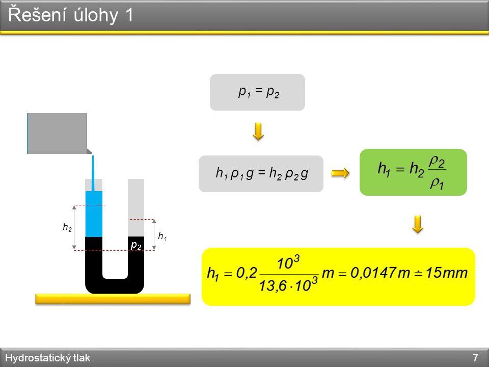 Řešení úlohy 1 Hydrostatický tlak 7 h2h2 h1h1 p1p1 p2p2 p 1 = p 2 h 1 ρ 1 g = h 2 ρ 2 g