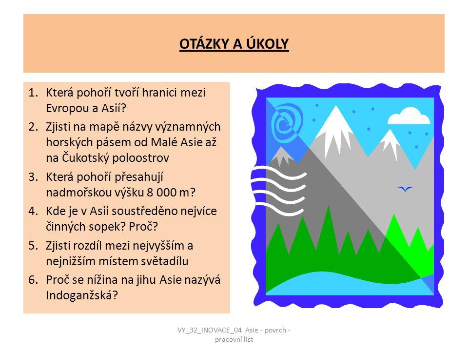 OTÁZKY A ÚKOLY 1.Která pohoří tvoří hranici mezi Evropou a Asií? 2.Zjisti na mapě názvy významných horských pásem od Malé Asie až na Čukotský poloostr