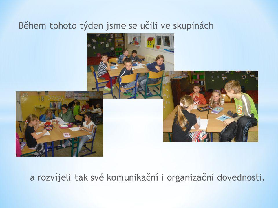 Během tohoto týden jsme se učili ve skupinách a rozvíjeli tak své komunikační i organizační dovednosti.