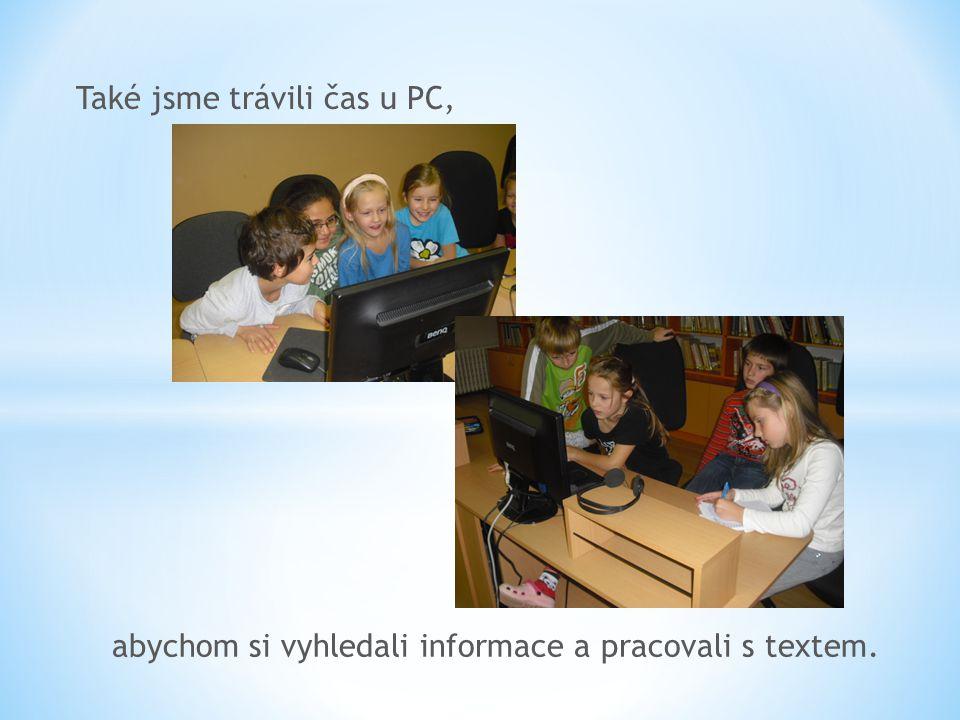 Také jsme trávili čas u PC, abychom si vyhledali informace a pracovali s textem.