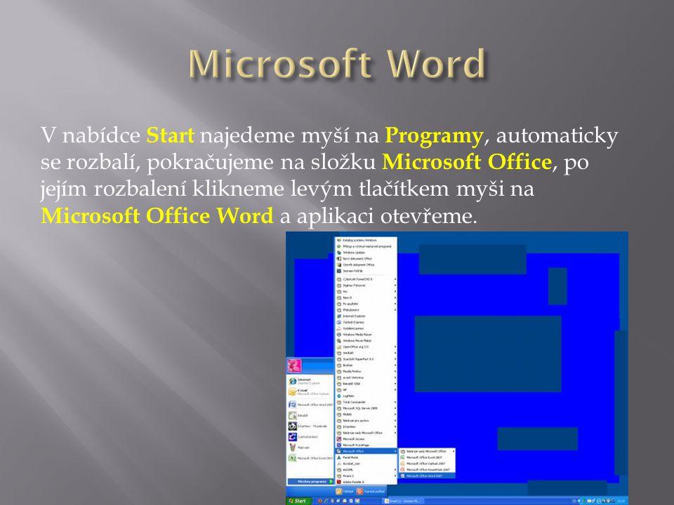 V nabídce Start najedeme myší na Programy, automaticky se rozbalí, pokračujeme na složku Microsoft Office, po jejím rozbalení klikneme levým tlačítkem myši na Microsoft Office Word a aplikaci otevřeme.