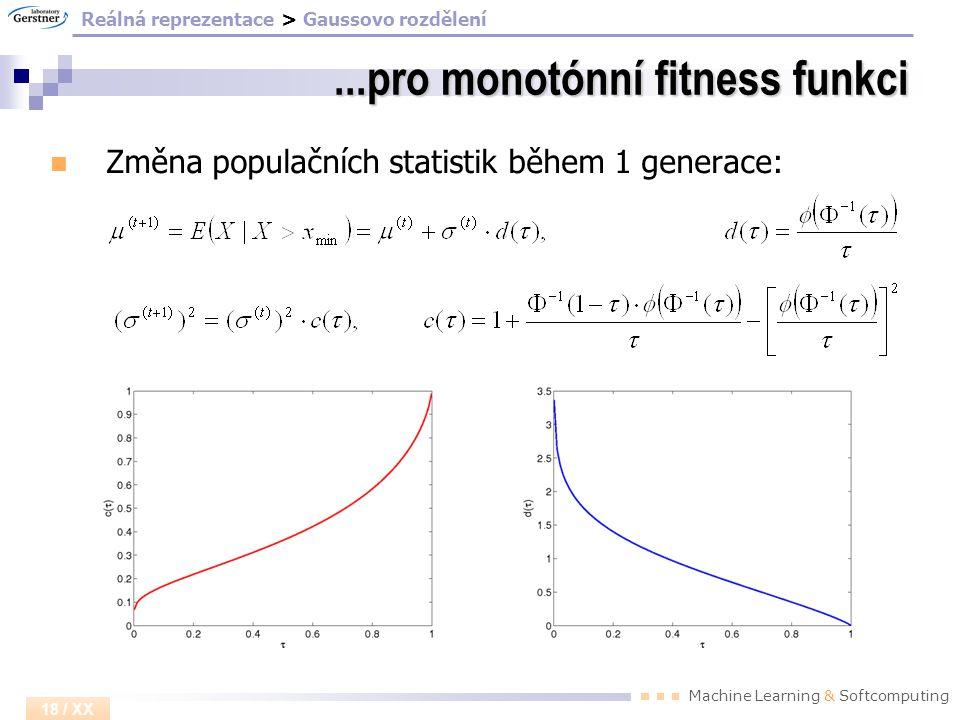 Machine Learning & Softcomputing 18 / XX...pro monotónní fitness funkci Změna populačních statistik během 1 generace: Reálná reprezentace > Gaussovo r