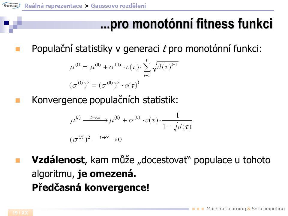 Machine Learning & Softcomputing 19 / XX...pro monotónní fitness funkci Populační statistiky v generaci t pro monotónní funkci: Konvergence populačníc