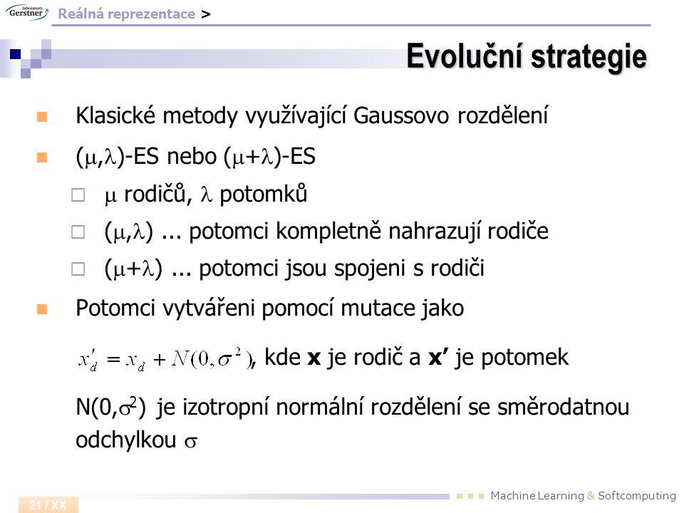 Machine Learning & Softcomputing 21 / XX Evoluční strategie Klasické metody využívající Gaussovo rozdělení ( m, l )-ES nebo ( m + l )-ES  m rodičů, l