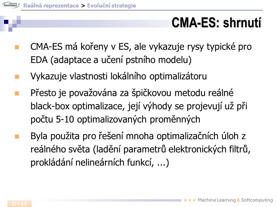 Machine Learning & Softcomputing 27 / XX CMA-ES: shrnutí CMA-ES má kořeny v ES, ale vykazuje rysy typické pro EDA (adaptace a učení pstního modelu) Vy