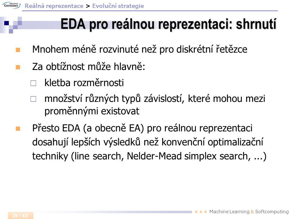 Machine Learning & Softcomputing 28 / XX EDA pro reálnou reprezentaci: shrnutí Mnohem méně rozvinuté než pro diskrétní řetězce Za obtížnost může hlavn
