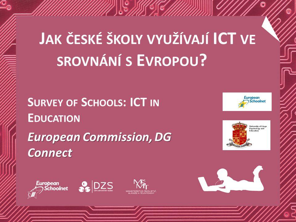 J AK ČESKÉ ŠKOLY VYUŽÍVAJÍ ICT VE SROVNÁNÍ S E VROPOU ? S URVEY OF S CHOOLS : ICT IN E DUCATION European Commission, DG Connect