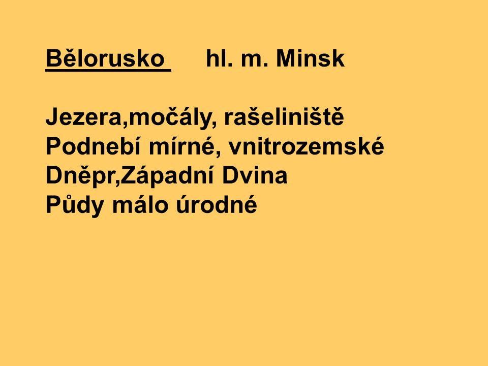 Bělorusko hl. m. Minsk Jezera,močály, rašeliniště Podnebí mírné, vnitrozemské Dněpr,Západní Dvina Půdy málo úrodné