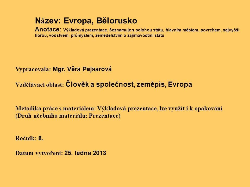 N á zev: Evropa, Bělorusko Anotace: Výkladová prezentace. Seznamuje s polohou státu, hlavním městem, povrchem, nejvyšší horou, vodstvem, průmyslem, ze