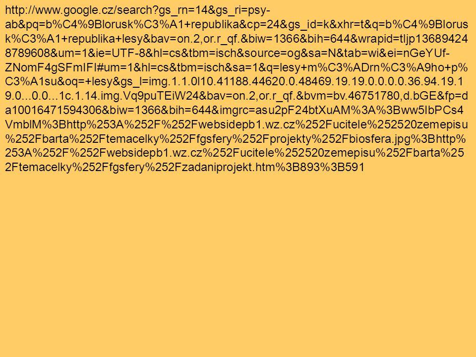 http://www.google.cz/search?gs_rn=14&gs_ri=psy- ab&pq=b%C4%9Blorusk%C3%A1+republika&cp=24&gs_id=k&xhr=t&q=b%C4%9Blorus k%C3%A1+republika+lesy&bav=on.2