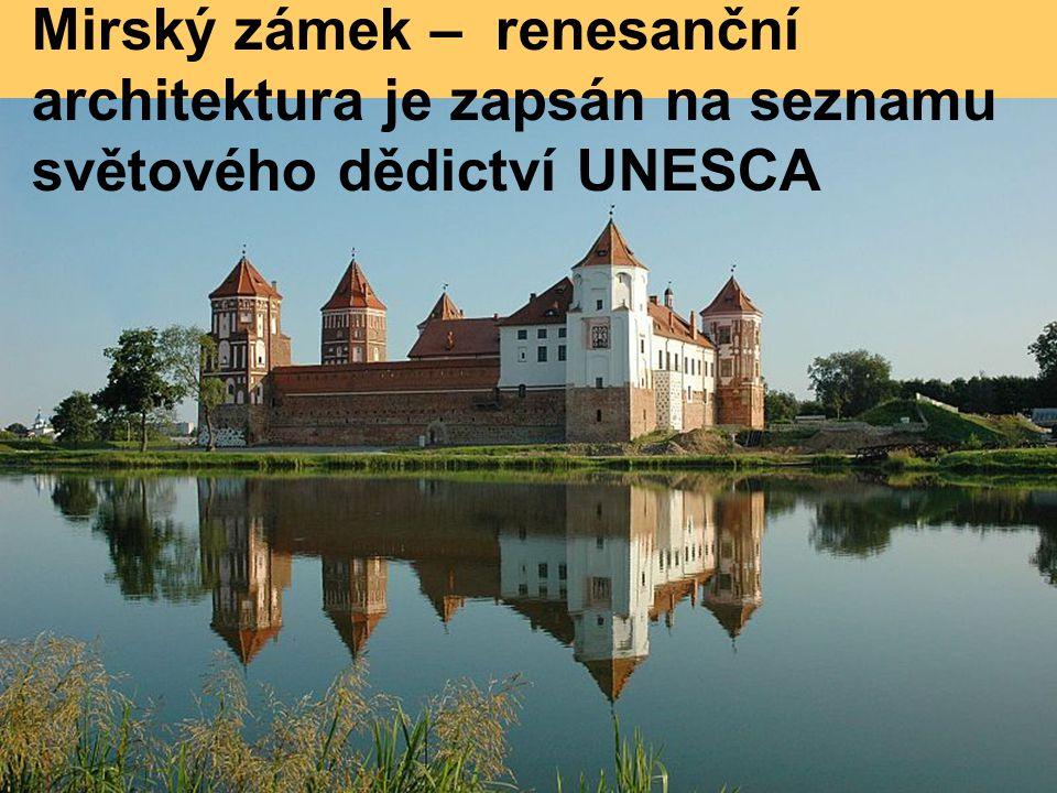 Mirský zámek – renesanční architektura je zapsán na seznamu světového dědictví UNESCA