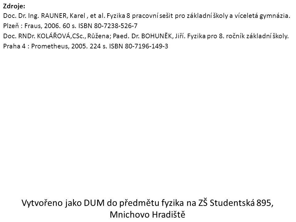 Zdroje: Doc. Dr. Ing. RAUNER, Karel, et al. Fyzika 8 pracovní sešit pro základní školy a víceletá gymnázia. Plzeň : Fraus, 2006. 60 s. ISBN 80-7238-52
