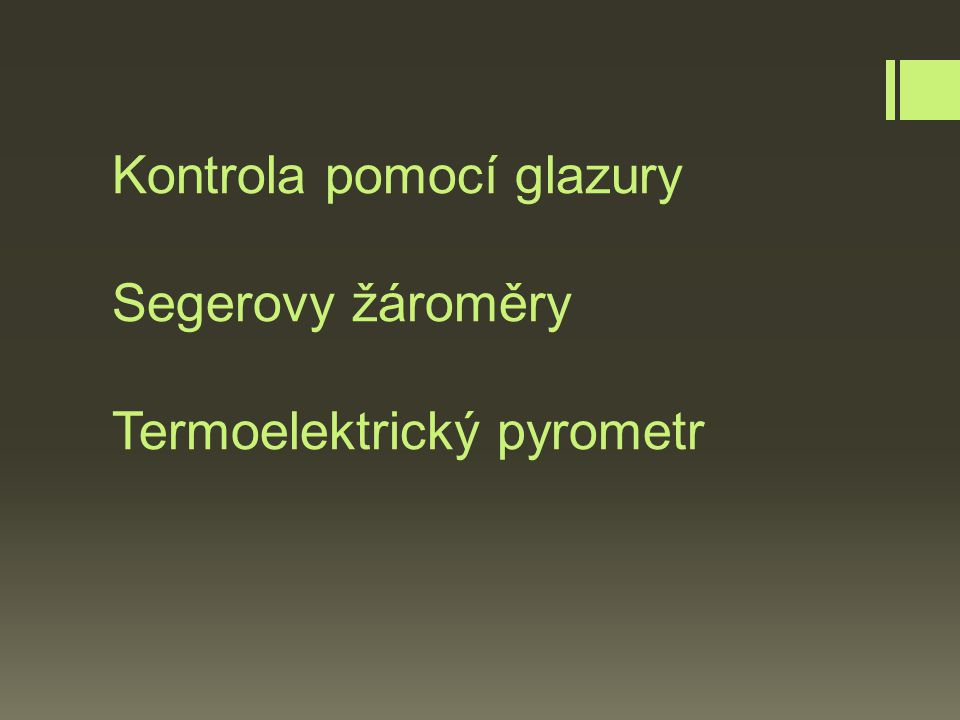 Kontrola pomocí glazury Segerovy žároměry Termoelektrický pyrometr