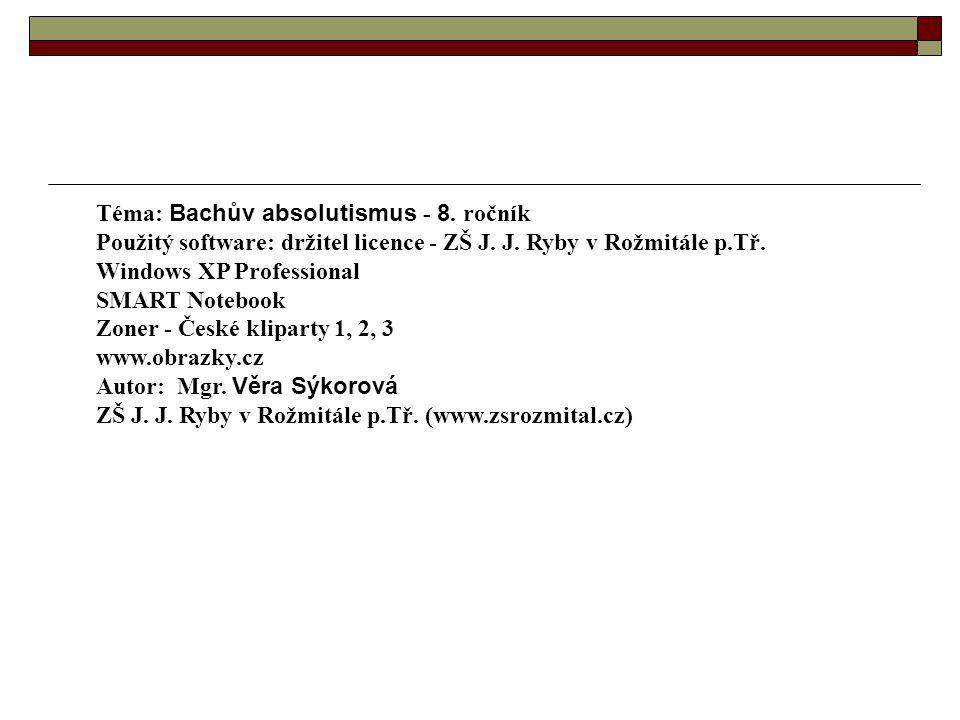 Téma: Bachův absolutismus - 8. ročník Použitý software: držitel licence - ZŠ J.