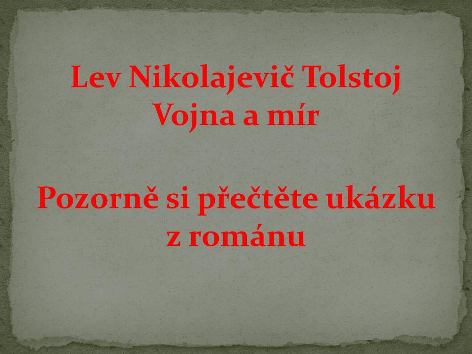Lev Nikolajevič Tolstoj Vojna a mír Pozorně si přečtěte ukázku z románu
