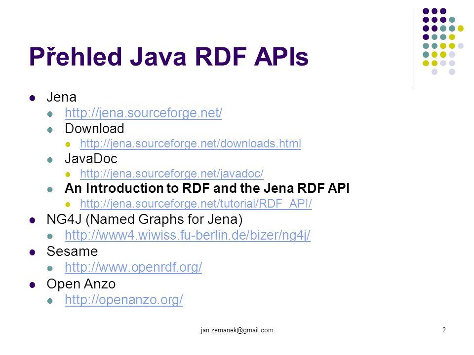 jan.zemanek@gmail.com3 Přehled dalších RDF APIs PHP RAP - RDF API for PHP http://www4.wiwiss.fu-berlin.de/bizer/rdfapi/ ARC RDF Classes for PHP http://arc.semsol.org/ Ruby ActiveRDF http://www.activerdf.org/ atd.