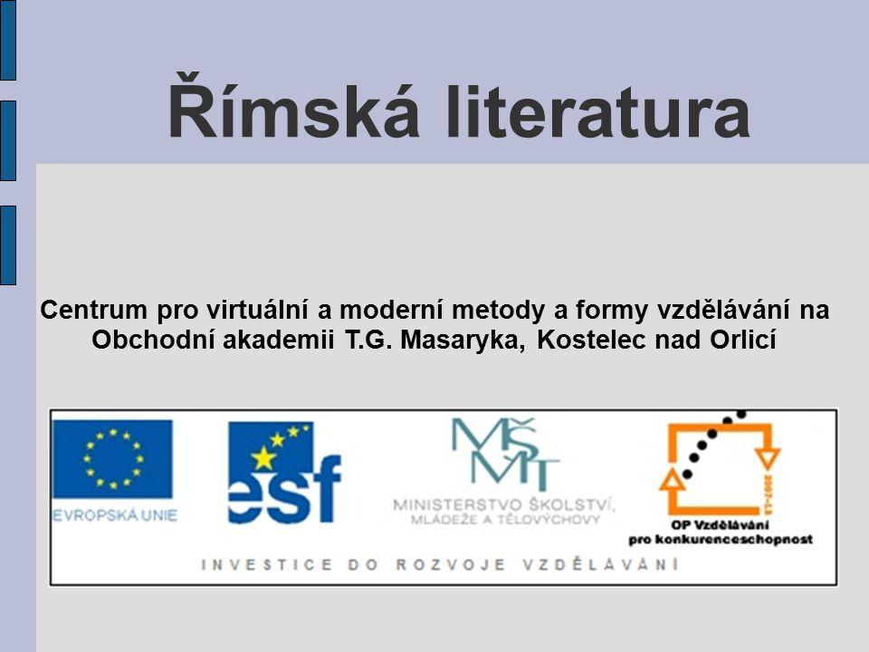 Římská literatura Centrum pro virtuální a moderní metody a formy vzdělávání na Obchodní akademii T.G. Masaryka, Kostelec nad Orlicí
