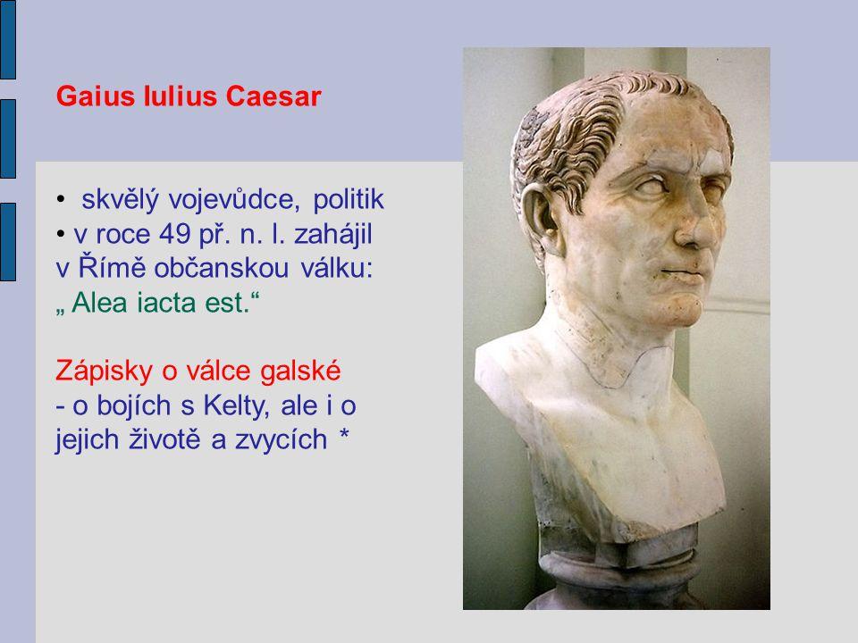 """Gaius Iulius Caesar skvělý vojevůdce, politik v roce 49 př. n. l. zahájil v Římě občanskou válku: """" Alea iacta est."""" Zápisky o válce galské - o bojích"""