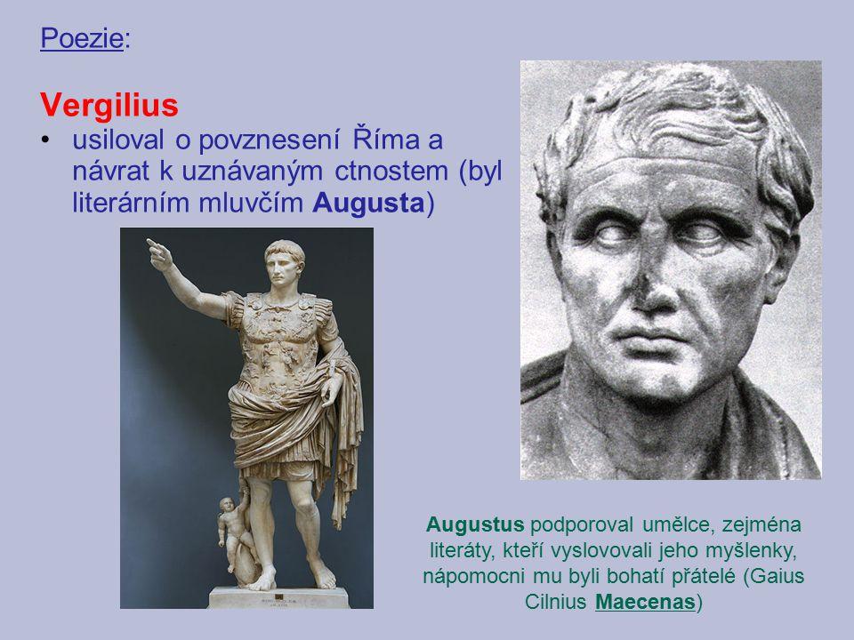 Poezie: Vergilius usiloval o povznesení Říma a návrat k uznávaným ctnostem (byl literárním mluvčím Augusta) Augustus podporoval umělce, zejména literá