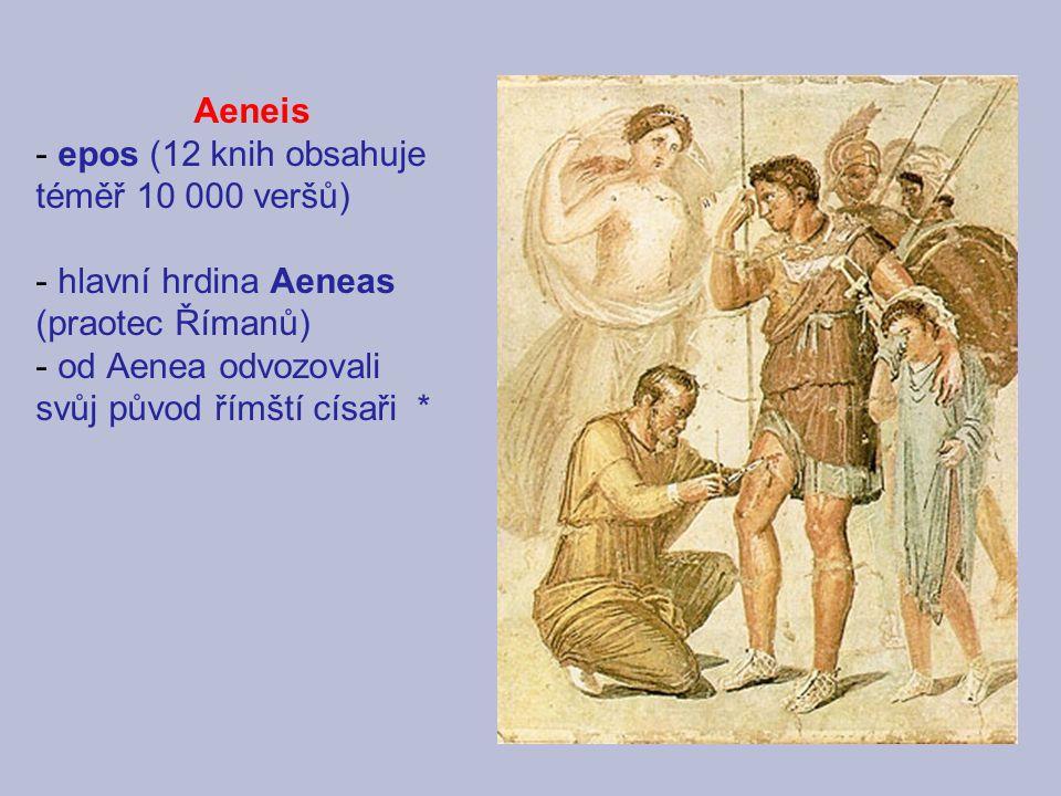Aeneis - epos (12 knih obsahuje téměř 10 000 veršů) - hlavní hrdina Aeneas (praotec Římanů) - od Aenea odvozovali svůj původ římští císaři *