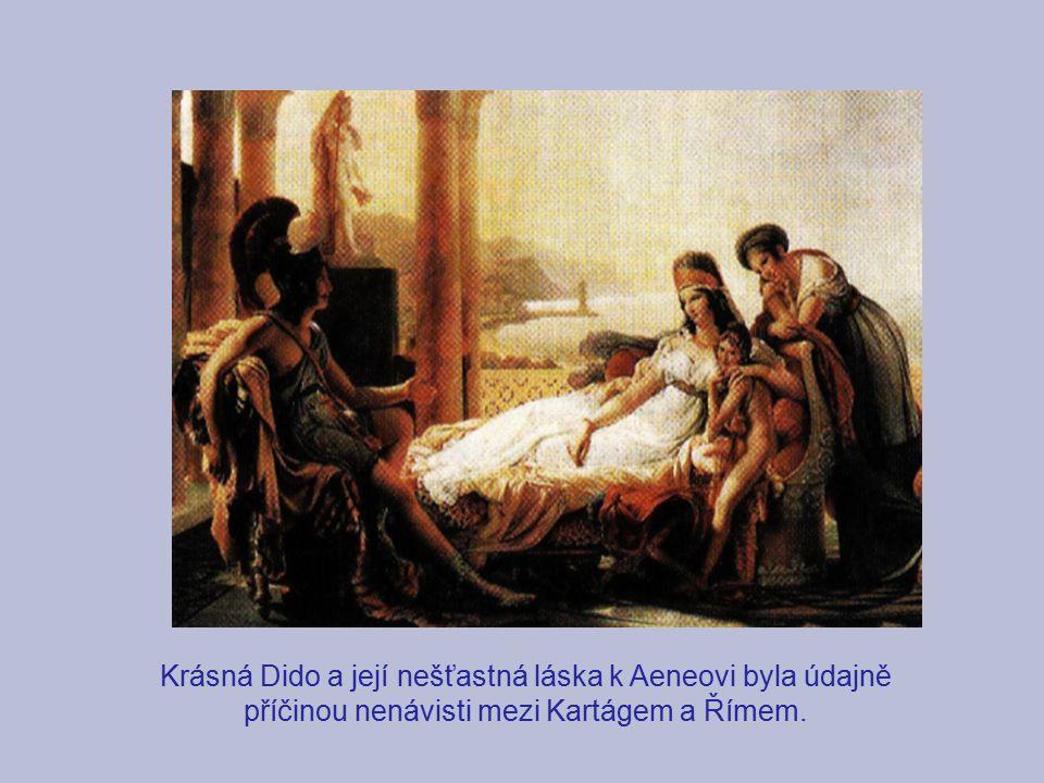 Krásná Dido a její nešťastná láska k Aeneovi byla údajně příčinou nenávisti mezi Kartágem a Římem.