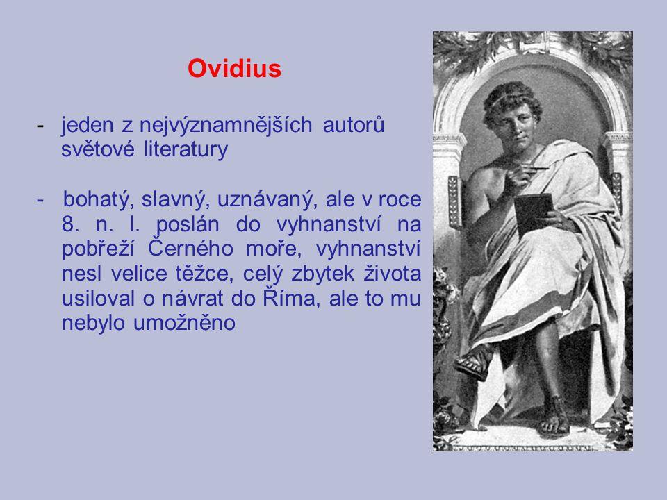 Ovidius -jeden z nejvýznamnějších autorů světové literatury - bohatý, slavný, uznávaný, ale v roce 8. n. l. poslán do vyhnanství na pobřeží Černého mo