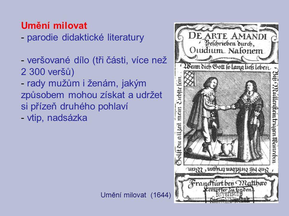 Umění milovat - parodie didaktické literatury - veršované dílo (tři části, více než 2 300 veršů) - rady mužům i ženám, jakým způsobem mohou získat a u