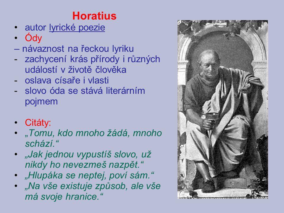 Horatius autor lyrické poezie Ódy – návaznost na řeckou lyriku -zachycení krás přírody i různých událostí v životě člověka -oslava císaře i vlasti -sl