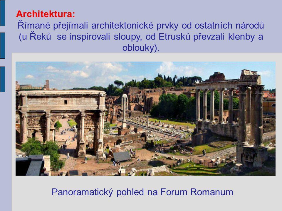 Architektura: Římané přejímali architektonické prvky od ostatních národů (u Řeků se inspirovali sloupy, od Etrusků převzali klenby a oblouky). Panoram
