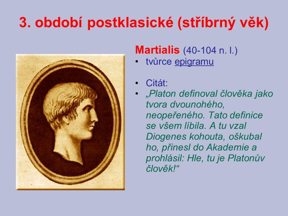 """3. období postklasické (stříbrný věk) Martialis (40-104 n. l.) tvůrce epigramu Citát: """"Platon definoval člověka jako tvora dvounohého, neopeřeného. Ta"""