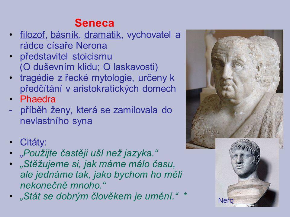 Seneca filozof, básník, dramatik, vychovatel a rádce císaře Nerona představitel stoicismu (O duševním klidu; O laskavosti) tragédie z řecké mytologie,