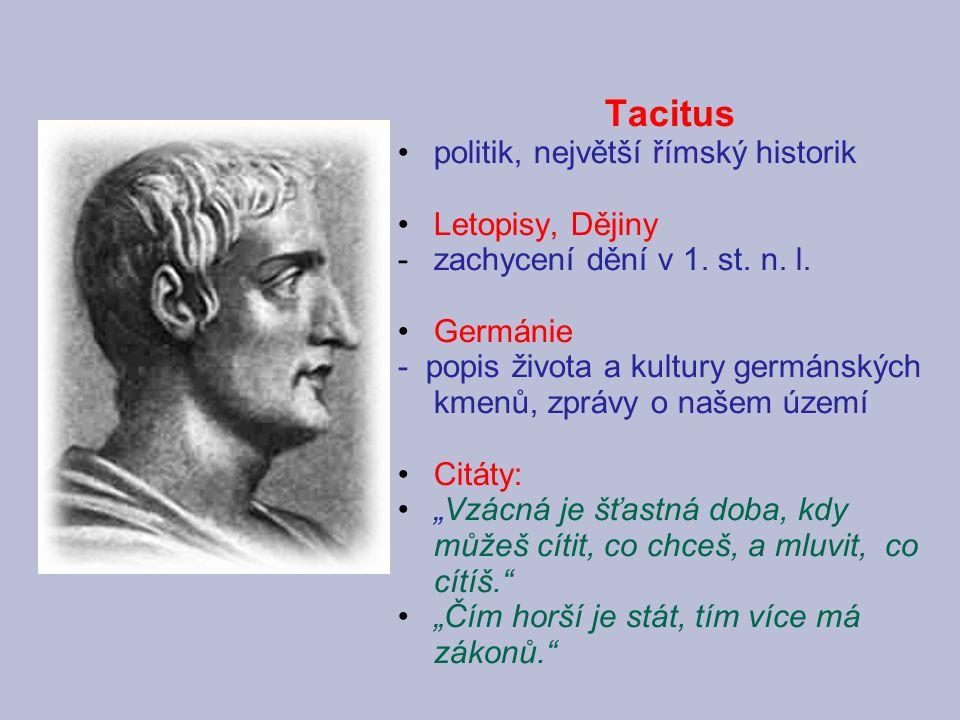 Tacitus politik, největší římský historik Letopisy, Dějiny -zachycení dění v 1. st. n. l. Germánie - popis života a kultury germánských kmenů, zprávy