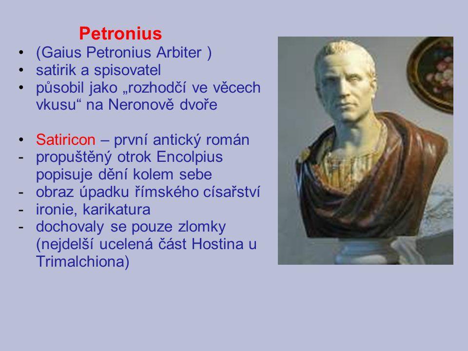 """Petronius (Gaius Petronius Arbiter ) satirik a spisovatel působil jako """"rozhodčí ve věcech vkusu"""" na Neronově dvoře Satiricon – první antický román -p"""