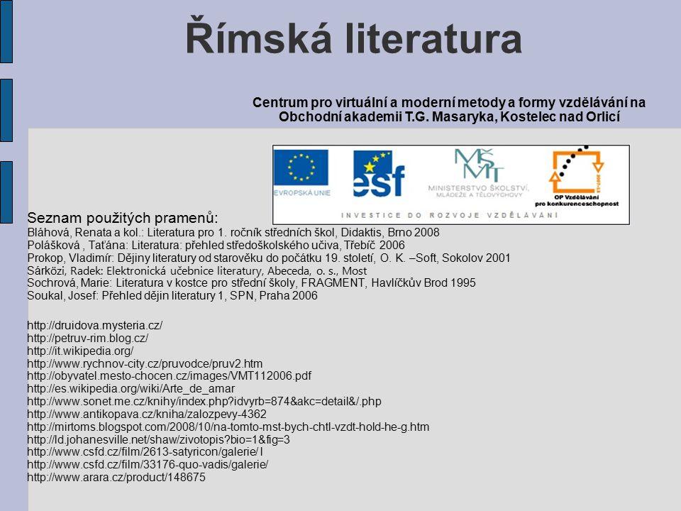 Seznam použitých pramenů: Bláhová, Renata a kol.: Literatura pro 1. ročník středních škol, Didaktis, Brno 2008 Polášková, Taťána: Literatura: přehled