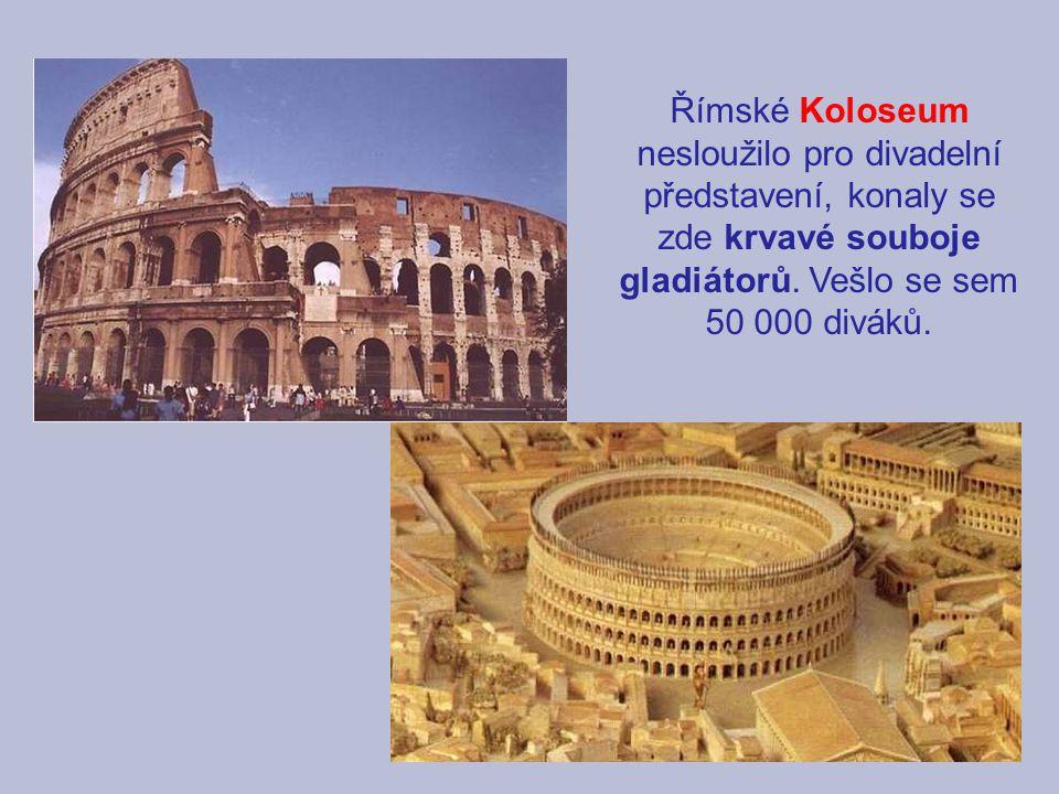 Římské Koloseum nesloužilo pro divadelní představení, konaly se zde krvavé souboje gladiátorů. Vešlo se sem 50 000 diváků.