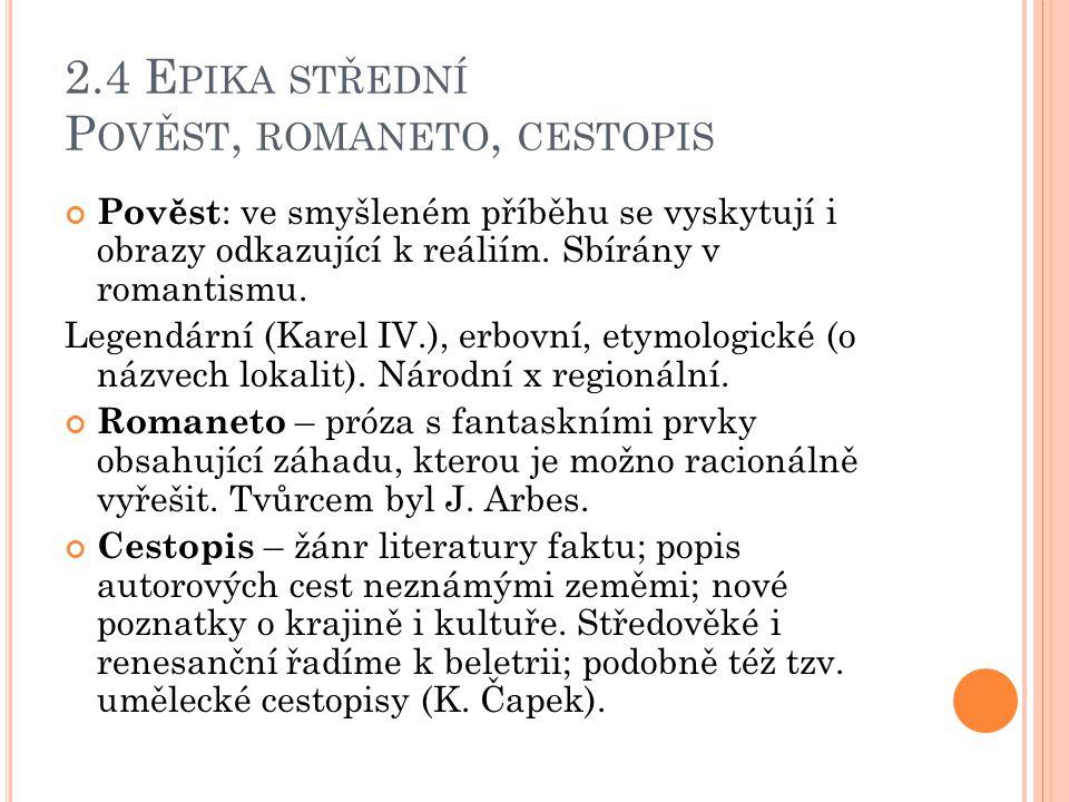 2.4 E PIKA STŘEDNÍ P OVĚST, ROMANETO, CESTOPIS Pověst : ve smyšleném příběhu se vyskytují i obrazy odkazující k reáliím. Sbírány v romantismu. Legendá