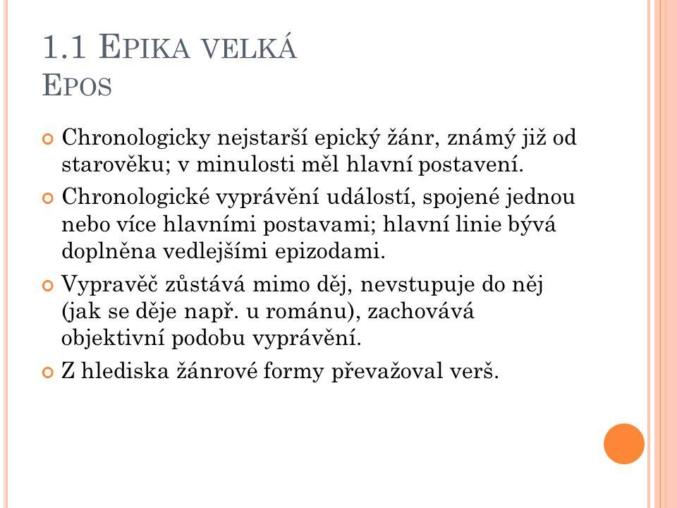 1.1 E PIKA VELKÁ E POS Chronologicky nejstarší epický žánr, známý již od starověku; v minulosti měl hlavní postavení. Chronologické vyprávění událostí
